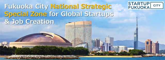 Fukuoka City National Strategic Special Zone for Global Startups & Job Creation